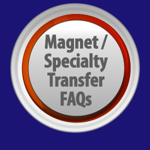 Magnet / Specialty Transfer FAQs