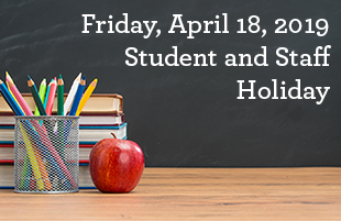 School Holiday - Friday, April 19, 2019